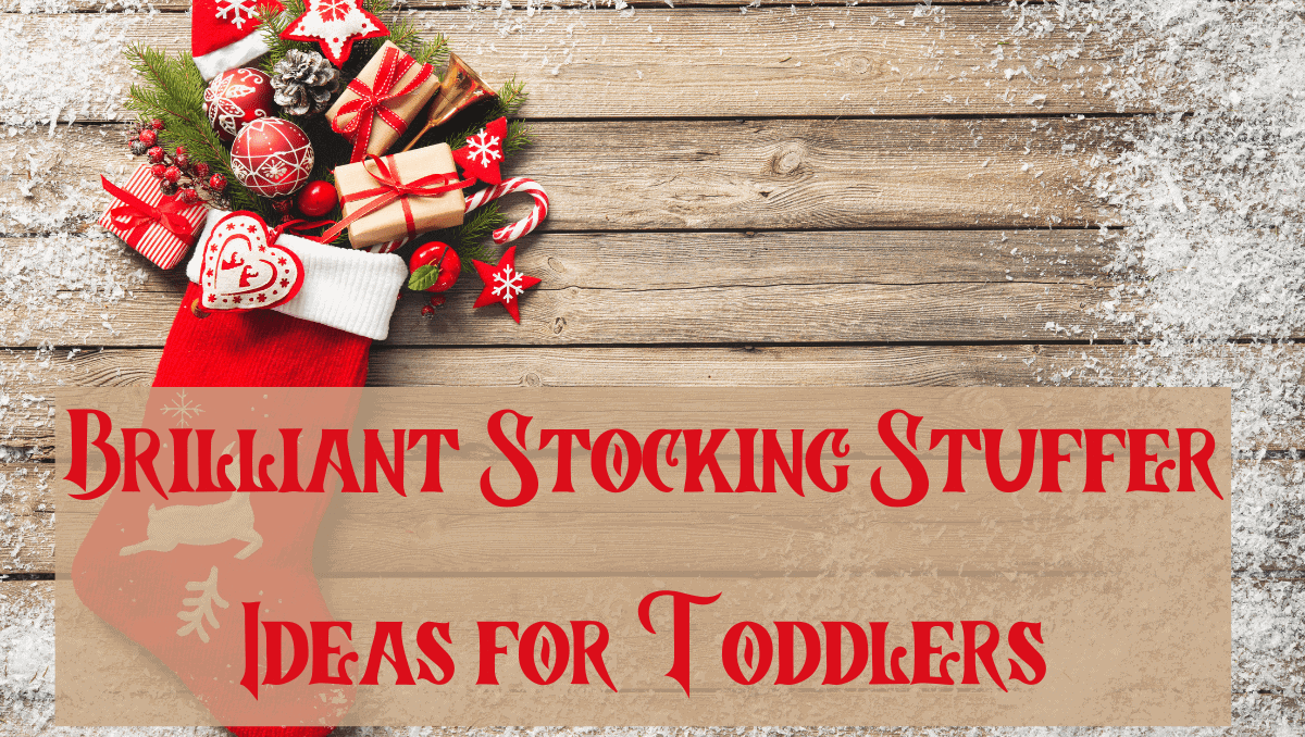 Brilliant Stocking Stuffer Ideas for Toddlers