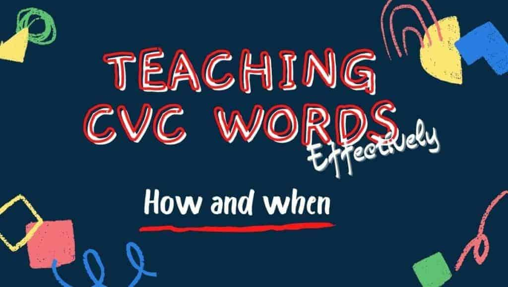 teaching CVC words effectively-how and when