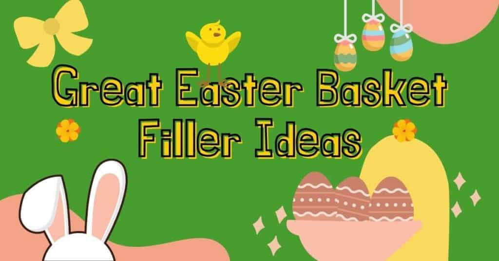 Great Easter Basket Filler Ideas